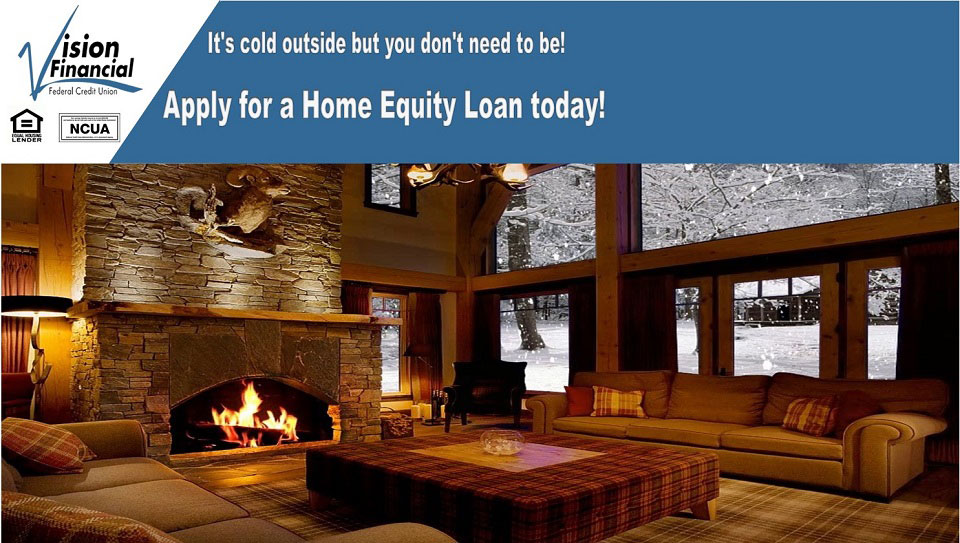 Its cold outside but you don't need to be. Apply for a home equity loan today
