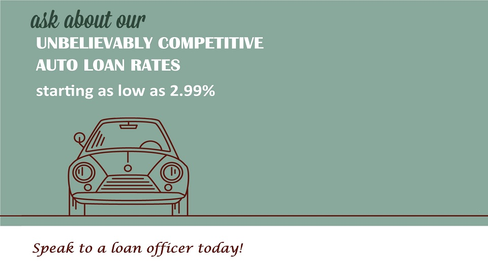 Ask about our competitive auto rates starting at 2.99 percent