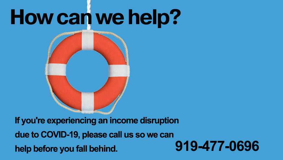 If you're experiencing an income disruption due to COVID-19, please call us so we can help